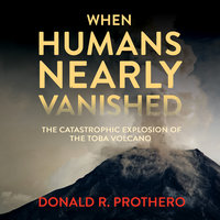 When Humans Nearly Vanished - Donald R. Prothero