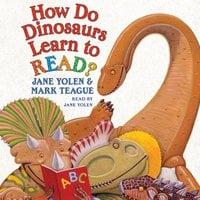 How Do Dinosaurs Learn to Read? - Jane Yolen