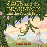Jack and the Beanstalk and the French Fries - Mark Teague