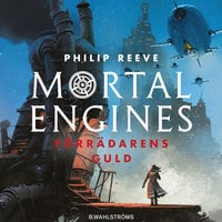 Mortal Engines 2: Förrädarens guld - Philip Reeve