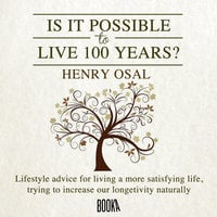 Is It Possible to Live 100 Years? - Henry Osal