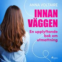 Innan väggen: en upplyftande bok om utmattning - Anna Voltaire