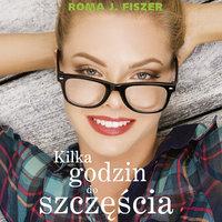Kilka godzin do szczęścia - Roma J. Fiszer