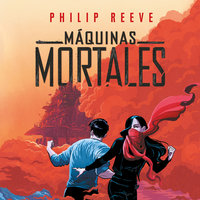 Máquinas mortales (Mortal Engines 1) - Philip Reeve
