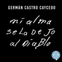 Mi alma se la dejo al diablo - Germán Castro Caycedo
