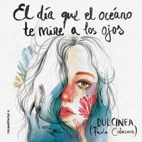 El día que el océano te mire a los ojos - Dulcinea (Paola Calasanz)