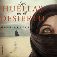 Las huellas en el desierto - Maha Akhtar