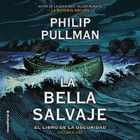 El libro de la oscuridad I. La bella salvaje - Philip Pullman