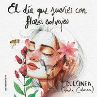 El día que sueñes con flores salvajes - Dulcinea (Paola Calasanz)