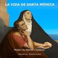 La vida de Santa Mónica: Modelo de madres cristianas - Frances Alice Forbes