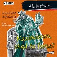 Ale historia... Kazimierzu, skąd ta forsa? - Grażyna Bąkiewicz