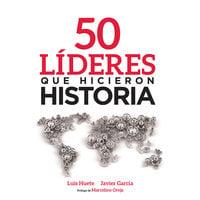 50 líderes que hicieron historia - Javier García Arevalillo, Luis Huete