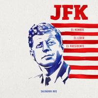 JFK. El hombre, el líder, el presidente - Salvador Rus