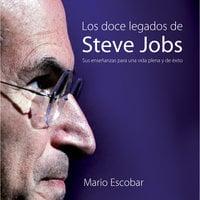 Los doce legados de Steve Jobs - Mario Escobar