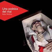 Una poética del mal - Rafael Medina