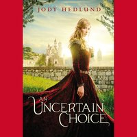 An Uncertain Choice - Jody Hedlund