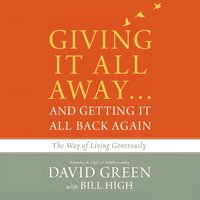 Giving It All Away…and Getting It All Back Again - David Green