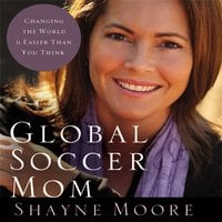 Global Soccer Mom - Shayne Moore