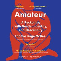 Amateur: A True Story About What Makes a Man - Thomas Page McBee