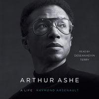 Arthur Ashe: A Life - Raymond Arsenault