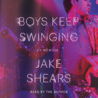 Boys Keep Swinging: A Memoir - Jake Shears