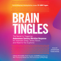 Brain Tingles: The Secret to Triggering Autonomous Sensory Meridian Response for Improved Sleep, Stress Relief, and Head-to-Toe Euphoria - Craig Richard