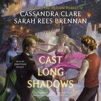Cast Long Shadows - Cassandra Clare,Sarah Rees Brennan