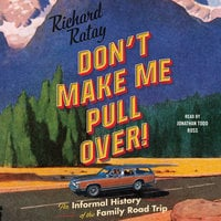 Don't Make Me Pull Over!: An Informal History of the Family Road Trip - Richard Ratay