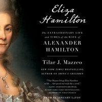 Eliza Hamilton: The Extraordinary Life and Times of the Wife of Alexander Hamilton - Tilar J. Mazzeo