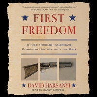 First Freedom: A Ride Through America's Enduring History with the Gun - David Harsanyi