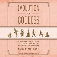 Evolution of Goddess: A Modern Girl's Guide to Activating Your Feminine Superpowers - Emma Mildon