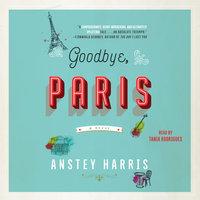 Goodbye, Paris: A Novel - Anstey Harris