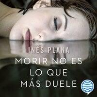 Morir no es lo que más duele - Inés Plana Giné
