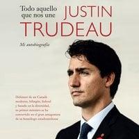 Todo aquello que nos une - Justin Trudeau