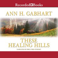 These Healing Hills - Ann H. Gabhart