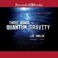 Three Roads to Quantum Gravity - Lee Smolin