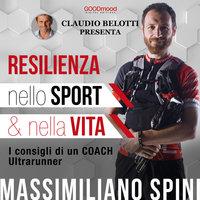Resilienza nello sport e nella vita - Claudio Belotti,Massimiliano Spini