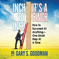 Inch by Inch It's a Cinch: How to Succeed at Anything – One Small Step at a Time - Gary S. Goodman