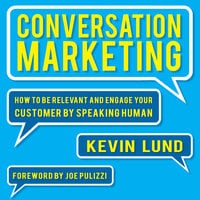 Conversation Marketing: How to Be Relevant and Engage Your Customer by Speaking Human - Kevin Lund