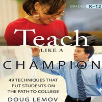 Teach Like a Champion: 49 Techniques that Put Students on the Path to College - Doug Lemov