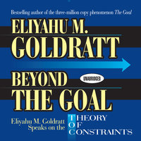 Beyond the Goal: Eliyahu Goldratt Speaks on the Theory of Constraints - Eliyahu M. Goldratt