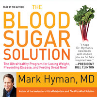 The Blood Sugar Solution: The UltraHealthy Program for Losing Weight, Preventing Disease, and Feeling Great Now! - Dr. Mark Hyman