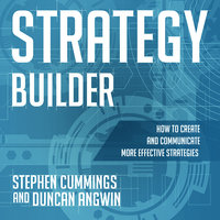 Strategy Builder: How to Create and Communicate More Effective Strategies - Duncan Angwin, Stephen Cummings