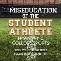 The Miseducation of the Student Athlete: How to Fix College Sports - Kenneth L. Shropshire, Collin D. Williams