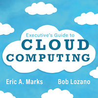 Executive's Guide to Cloud Computing - Bob Lozano, Eric A. Marks