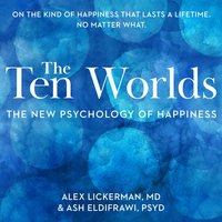 The Ten Worlds: The New Psychology of Happiness - Ash ElDifrawi,Alex Lickerman
