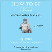 How to Be Free: An Ancient Guide to the Stoic Life - Epictetus