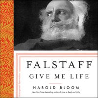 Falstaff: Give Me Life - Harold Bloom