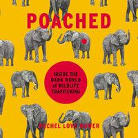 Poached: Inside the Dark World of Wildlife Trafficking - Rachel Love Nuwer