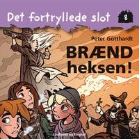 Det fortryllede slot 8: Brænd heksen! - Peter Gotthardt